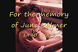 FOR THE MEMORY OF JUNE PALMER (1940-2004)