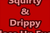 Squirty&Drippy Fuck Close-up