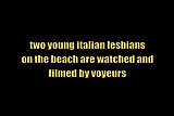 young lesbians on the beach watched by voyeurs