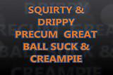 Squirty&Drippy Precum Great Ball Suck & Creampie