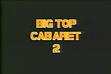 Big Top Cabaret #2 part 1 of 2
