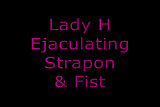 Ejaculating Strapon & Fist