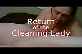 Return of The Cleaning Lady